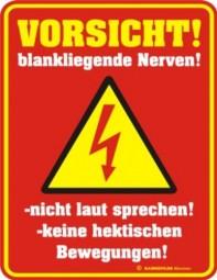 Blechschild Vorsicht! blankliegende Nerven